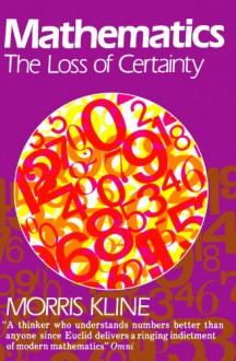 Mathematics: The Loss of Certainty (Galaxy Books) - Morris Kline