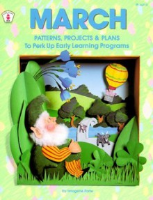 March Patterns, Projects & Plans to Perk Up Early Learning Programs - Imogene Forte, Sally D. Sharpe, Joy MacKenzie