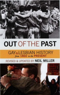Out of the Past: Gay and Lesbian History from 1869 to the Present - Neil Miller