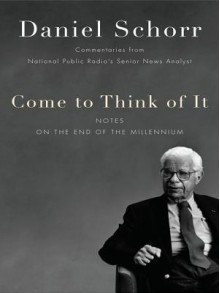 Come to Think of It - Daniel Schorr