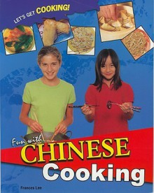Fun With Chinese Cooking (Let's Get Cooking!) - Frances Lee