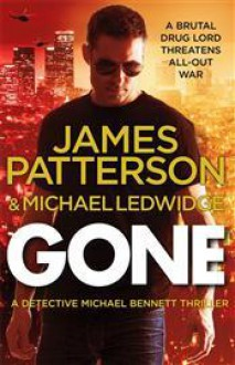 Gone: (Michael Bennett 6) - James Patterson, Michael Ledwidge