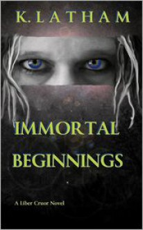 Immortal Beginnings - K. Latham
