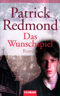Das Wunschspiel: Roman - Patrick Redmond