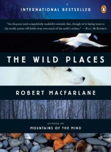 The Wild Places (Penguin Original) - Robert Macfarlane