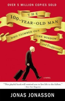 The 100-Year-Old Man Who Climbed Out the Window and Disappeared by Jonasson, Jonas (2012) Paperback - Jonas Jonasson