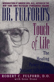 Dr. Fulford's Touch of Life: The Healing Power of the Natural Life Force - Robert C. Fulford, Gene Stone