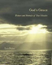 God's Grace: Pictures and Portraits of True Miracles - Luis Palau