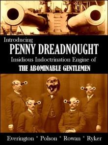 Introducing Penny Dreadnought, Insidious Indoctrination Engine of the Abominable Gentlemen - James Everington, Aaron Polson, Iain Rowan, Alan Ryker