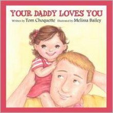 Your Daddy Loves You - Tom Choquette,Melissa Bailey