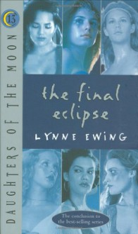 Daughters of the Moon: The Final Eclipse - #13 (Daughters of the Moon) - Lynne Ewing