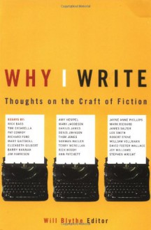 Why I Write: Thoughts on the Craft of Fiction - Will Blythe