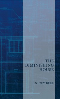 The Diminishing House - Nicky Beer