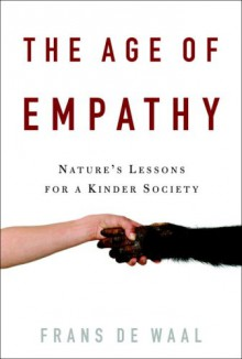 The Age of Empathy: Nature's Lessons for a Kinder Society - Frans de Waal
