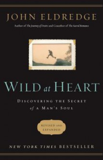 Wild at Heart Revised & Updated: Discovering the Secret of a Man's Soul - John Eldredge
