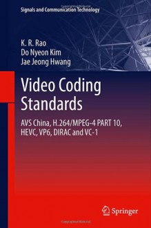 Video coding standards: AVS China, H.264/MPEG-4 PART 10, HEVC, VP6, DIRAC and VC-1 (Signals and Communication Technology) - K. R. Rao, Do Nyeon Kim, Jae Jeong Hwang