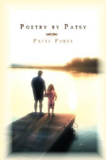 Poetry by Patsy - Patsy Purdy