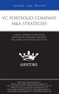 VC Portfolio Company M&A Strategies: Leading Lawyers on Developing Negotiation Strategies, Analyzing Deal Terms, and Getting Deals Done - Aspatore Books