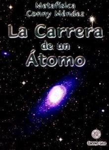 La Carrera de un Atomo: Coleccion Metafisica - Conny Méndez