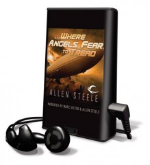 Where Angels Fear to Tread [With Earbuds] - Allen Steele, Marc Vietor
