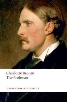 The Professor - Charlotte Brontë, Margaret Smith, Herbert Rosengarten
