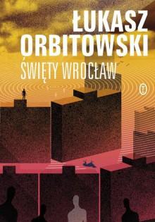 Święty Wrocław - Łukasz Orbitowski