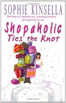 Shopaholic Ties the Knot (Shopaholic #3) - Sophie Kinsella