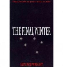 [ THE FINAL WINTER ] BY Wright, MR Iain Rob ( AUTHOR )May-24-2011 ( Paperback ) - MR Iain Rob Wright