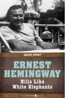 Hills Like White Elephants: Short Story - Ernest Hemingway