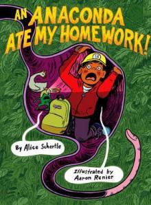An Anaconda Ate My Homework - Alice Schertle, Aaron Renier