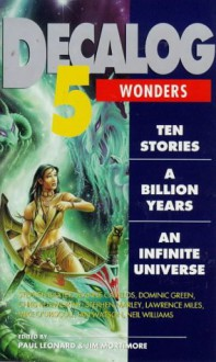 Decalog 5: Wonders - Paul Leonard, Neil Williamson, Mike O'Driscoll, Lawrence Miles, Jeanne Cavelos, Ian Watson, Stephen Marley, Stephen Baxter, Dominic Green, Liz Sourbut, Nakula Somana