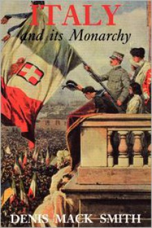 Italy and its Monarchy - Denis Mack Smith