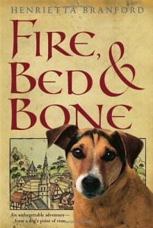 Fire, Bed, and Bone - Henrietta Branford