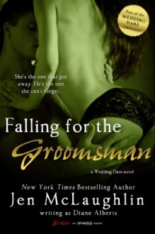 Falling for the Groomsman (a Wedding Dare Novel) (Entangled Brazen) - Diane Alberts