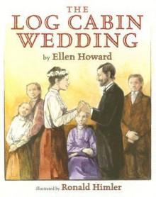 The Log Cabin Wedding - Ellen Howard