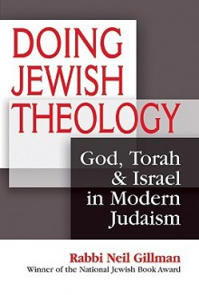 Doing Jewish Theology: God, Torah and Israel in Modern Judaism - Neil Gillman