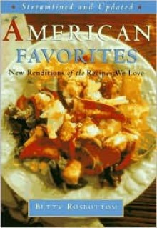 American Favorites: Streamlined and Updated New Renditions of the Recipes We Love - Betty Rosbottom
