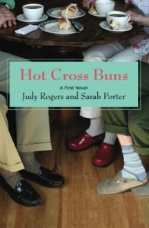 Hot Cross Buns - Judy Rogers, Sarah Porter