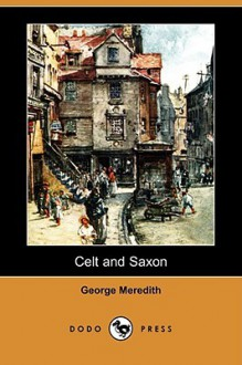 Celt and Saxon (Dodo Press) - George Meredith