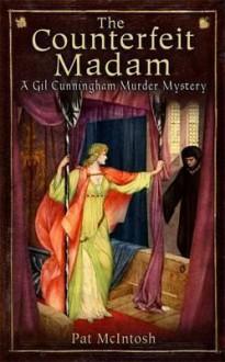 Counterfeit Madam (Gil Cunningham Murdr Mystery 9) - Pat McIntosh