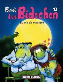 Les Bidochon, Tome 13: La Vie De Mariage - Christian Binet