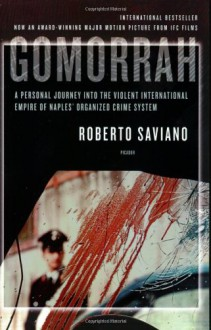 Gomorrah: A Personal Journey into the Violent International Empire of Naples' Organized Crime System - Roberto Saviano