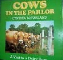 Cows in The Parlor, a visit to a dairy farm - Cynthia McFarland