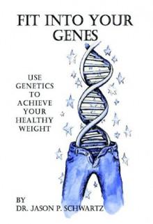 Fit into Your Genes - Jason Schwartz
