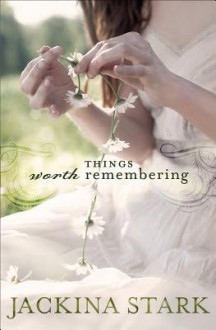 Things Worth Remembering - Jackina Stark
