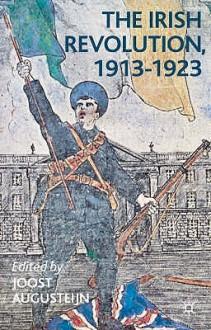 The Irish Revolution, 1913 1923 - Joost Augusteijn