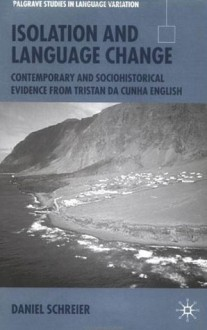 Isolation and Language Change: Contemporary and Sociohistorical Evidence from Tristan da Cunha English - Daniel Schreier
