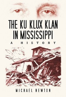 The Ku Klux Klan in Mississippi: A History - Michael Newton