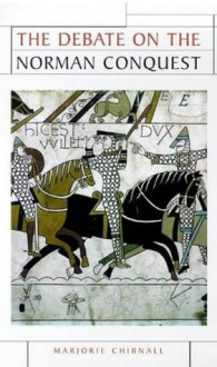 The Debate on the Norman Conquest - Marjorie Chibnall, R.C. Richardson