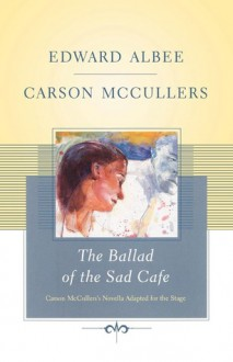 The Ballad of the Sad Cafe: Carson McCullers' Novella Adapted for the Stage - Edward Albee, Carson McCullers